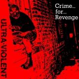 ULTRA VIOLENT - Crime... For... Revenge... - 7 EP