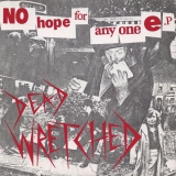 DEAD WRETCHED -  No Hope For Anyone E.P - 7